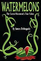 Watermelons: The Green Movement's True Colors (English Edition)