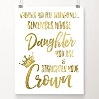 Whenever You Feel Overwhelmed...Remember Whose Daughter You Are and Straighten Your Crown | Inspirational Wall Art | 8x10 Inch Gold Foil Art Print | Christian Gift for Women, Teens & Girls | Sympathy