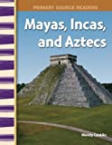 img - for Mayas, Incas, and Aztecs: World Cultures Through Time (Primary Source Readers) book / textbook / text book