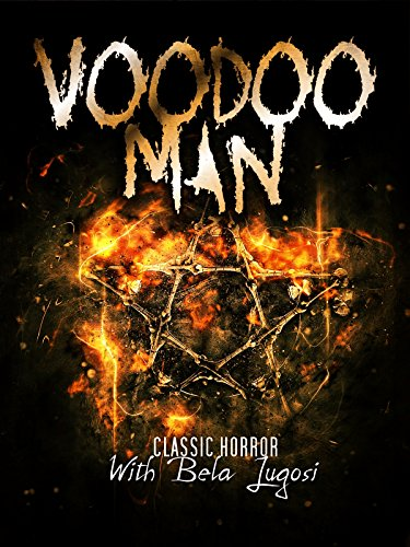 Voodoo Man: Classic Horror with Bela Lugosi -