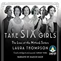 Take Six Girls: The Lives of the Mitford Sisters Hörbuch von Laura Thompson Gesprochen von: Maggie Mash