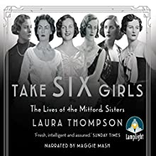 Take Six Girls: The Lives of the Mitford Sisters Audiobook by Laura Thompson Narrated by Maggie Mash