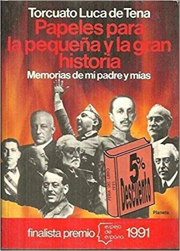 Papeles para la pequeña y gran historia : memorias de mi padre y mias Espejo de España: Amazon.es: Luca De Tena, Torcuato: Libros