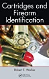 Cartridges and Firearm Identification, Robert E. Walker, 1466502061