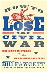 How to Lose the Civil War: Military Mistakes of the War Between the States (How to Lose Series)