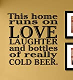 wall decals beer - This home runs on love laughter and bottles of really cold beer Vinyl Wall Decals Quotes Sayings Words Art Decor Lettering Vinyl Wall Art Inspirational Uplifting