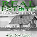 Real Estate Investing: Simple and Effective Strategies to Implement in Order to Have a Successful Real Estate Business Audiobook by Alex Johnson Narrated by Pete Beretta