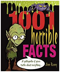 1001 Horrible Facts: A Yukkopedia of Gross Truths About Everything...