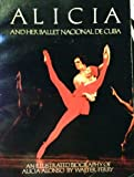 Alicia and Her Ballet Nacional de Cuba: An Illustrated Biography of Alicia Alonso