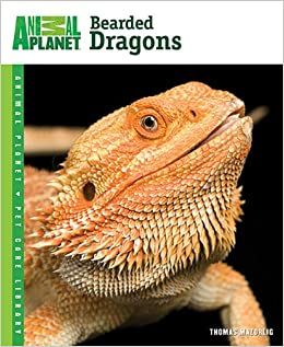 Bearded Dragons (Animal Planet Pet Care Library): Thomas Mazorlig