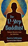 img - for The 12-Step Buddhist: Enhance Recovery from Any Addiction book / textbook / text book