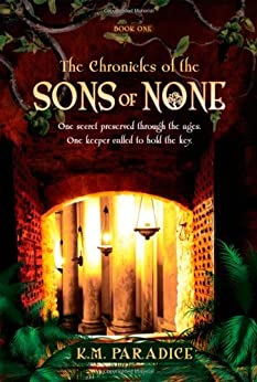 The Chronicles of the Sons of None by [K.M. Paradice]