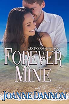 Forever Mine (Alex Jackson series Book 4) by [Dannon, Joanne]