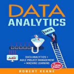Data Analytics: 3-Book Bundle: Data Analytics + Agile Project Management + Machine Learning | Robert Keane