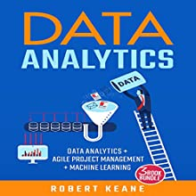 Data Analytics: 3-Book Bundle: Data Analytics + Agile Project Management + Machine Learning Audiobook by Robert Keane Narrated by Mike Davis