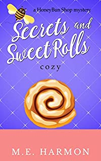 Secrets And Sweet Rolls: A Honeybun Shop Cozy Mystery by M.E. Harmon ebook deal