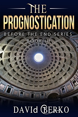 The Prognostication (Before the End Book 3) by [Berko, David]