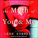 The Myth of You and Me: A Novel Audiobook by Leah Stewart Narrated by Staci Snall