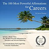 The 100 Most Powerful Affirmations for Careers: Including 2 Positive & Affirmative Action Bonus Books on Discipline & Network Marketing