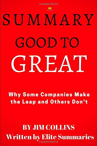 Summary: Good to Great: Why Some Companies Make the Leap...And Others Don't (Good To Great And The Social Sectors Summary)