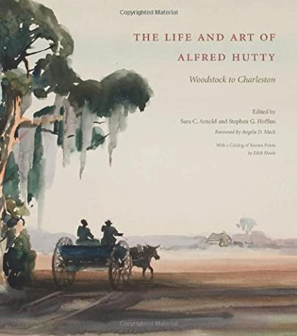 The Life and Art of Alfred Hutty: Woodstock to Charleston (Sara Painter)