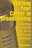 Starting Your Career in Broadcasting: Working On and Off the Air in Radio and Television
