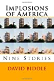 Implosions of Americ, David Biddle, 0615717438