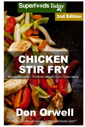 Chicken Stir Fry: Over 55 Quick & Easy Gluten Free Low Cholesterol Whole Foods Recipes full of Antioxidants & Phytochemicals (Volume 2) by Don Orwell