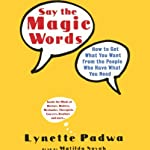 Say the Magic Words: How to Get What You Want from the People Who Have What You Need | Lynette Padwa