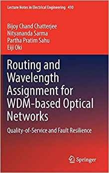 Routing and Wavelength Assignment for WDM-based Optical Networks: Quality-of-Service and Fault Resilience (Lecture Notes in Electrical Engineering)
