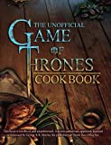 The Unofficial Game Of Thrones Cookbook: The Greatest Culinary Adventure Of All Time. Winter Is Coming...So Eat, Drink & Make Merry