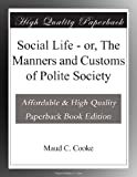 Social Life - or, The Manners and Customs of Polite Society