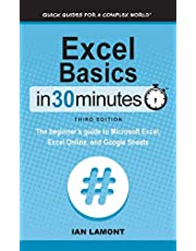 Excel Basics In 30 Minutes: The beginner's guide to Microsoft Excel, Excel Online, and Google Sheets