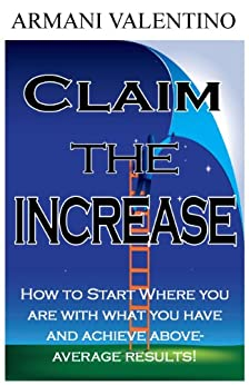 Claim the INCREASE: How to Achieve More Success by [Valentino, Armani]