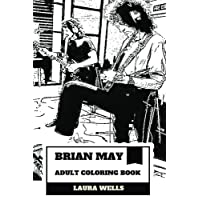 Brian May Adult Coloring Book: The Queen Guitarist and of the Most Talented Musicians, Rock'n'Roll Classical Artist and British Knight Inspired Adult Coloring Book