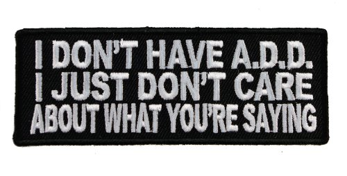 I Don't Have ADD Just Don't Care What You're Saying Funny Biker Iron on Patch IVAN3432