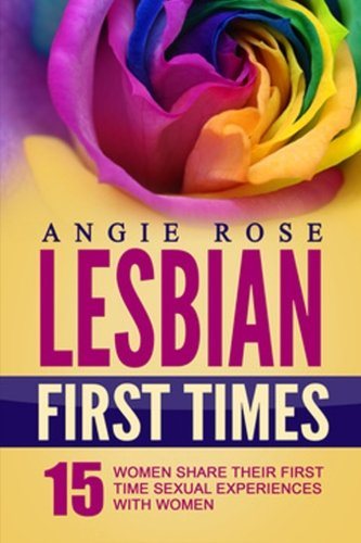 Download Lesbian First Times: 15 Women Share Their First Time Sexual Experiences with Women (Lesbian Erotica, Lesbian Firsts, Lesbian Romance) pdf epub
