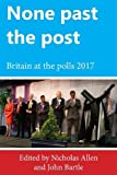 img - for None past the post: Britain at the polls 2017 book / textbook / text book