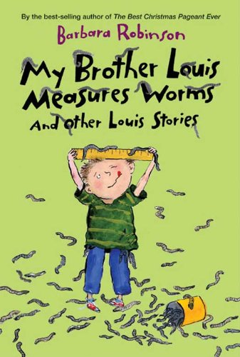 My Brother Louis Measures Worms: And Other Louis Stories (Charlotte Zolotow Books) (The Best Worst School Year Ever)
