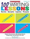 100 Writing Lessons: Narrative Descriptive Expository Persuasive: Ready-to-Use Lessons to Help Students Become Strong Writers and Succeed on the Tests