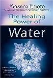 The Healing Power of Water, Masaru Emoto, 1401908772