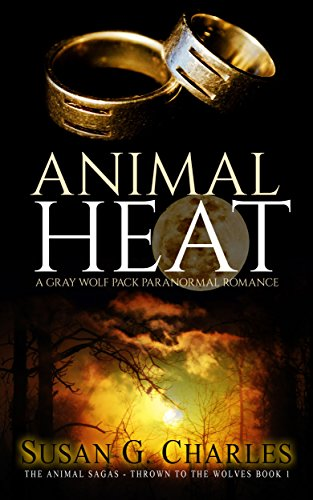 Book: Animal Heat: A Gray Wolf Pack Paranormal Romance (The Animal Sagas - Thrown to the Wolves Book 1) by Susan G. Charles