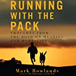 Running with the Pack: Thoughts from the Road on Meaning and Mortality | Mark Rowlands
