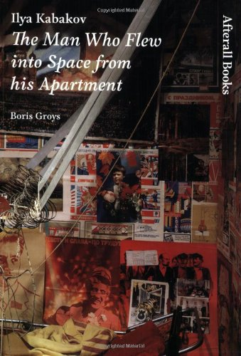 Ilya Kabakov: The Man Who Flew into Space from his Apartment (Afterall Books / One Work)