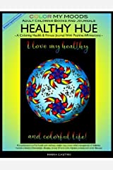 Coloring Health & Fitness Journal with Positive Affirmations -- HEALTHY HUE by Color My Moods Adult Coloring Books and Journals/Fitness Journal for ... pain, migraine, anxiety, and other illnesses. Paperback