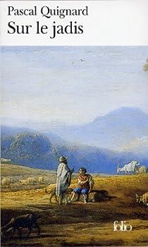 Dernier Royaume, tome 2 : Sur le Jadis par Quignard