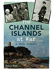 The Channel Islands at War: A Dark History