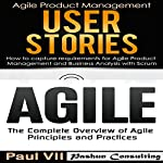Agile Product Management: User Stories: How to Capture and Manage Requirements & Agile: The Complete Overview of Agile Principles and Practices | Paul VII