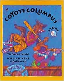 A Coyote Columbus Story: Thomas King, William Kent Monkman: 9780888998309: Amazon.com: Books