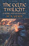 The Celtic Twilight: Faerie and Folklore (Celtic, Irish)
